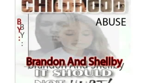 Thumbnail for entry Child Abuse, by Brandon and Shellby (WSCN 2010-2011)