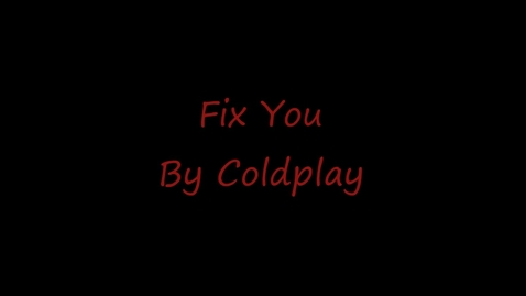 Thumbnail for entry FIx You by Coldplay