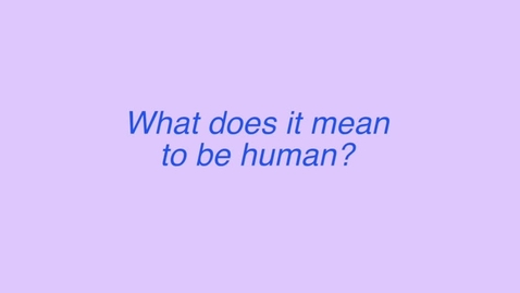 Thumbnail for entry What Does it Mean to be Human?