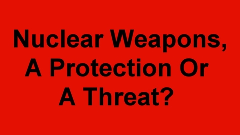 Thumbnail for entry Nuclear weapons, a threat?