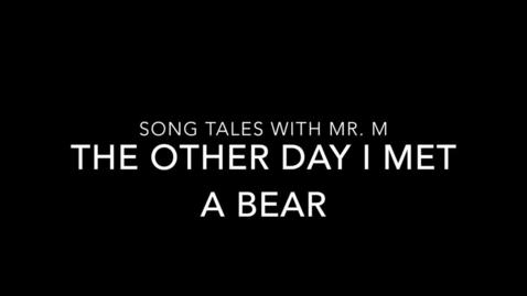 Thumbnail for entry The Other Day I Met a Bear Song Tale
