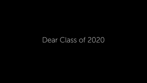 Thumbnail for entry  Dear Class of 2020