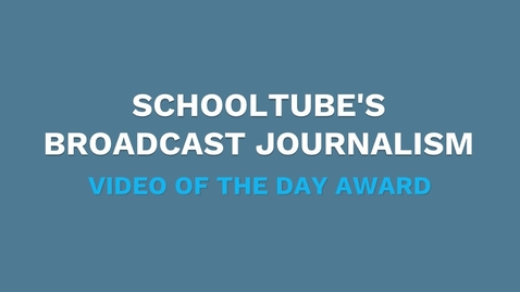 Thumbnail for entry SchoolTube's Broadcast Journalism Video of the Day Award
