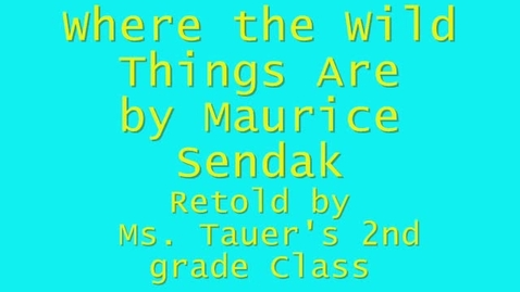 Thumbnail for entry Where the Wild Thing Are by Maurice Sendak a Retelling by Mrs. Tauer's 2nd Grade Class