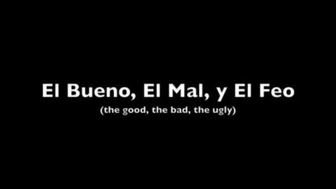 Thumbnail for entry El Bueno, El Mal, y El Feo
