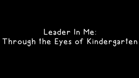 Thumbnail for entry Leader In Me: Through the Eyes of Kindergarten
