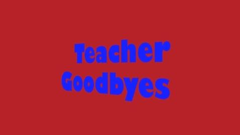 Thumbnail for entry Teacher Goodbyes