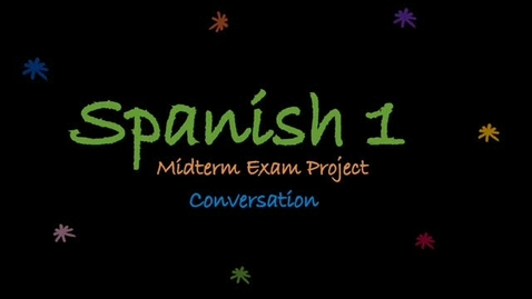 Thumbnail for entry Spanish 1 Midterm Exam Project