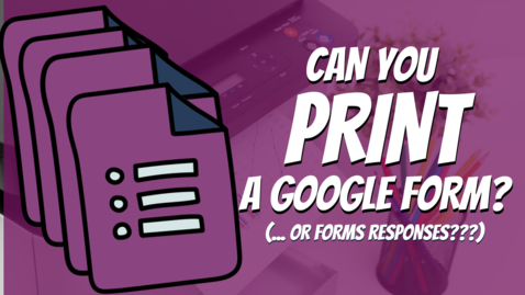 Thumbnail for entry How to Print a Google Form and Form Responses