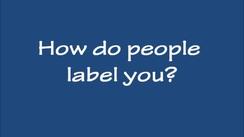 Thumbnail for entry How do People Label You?