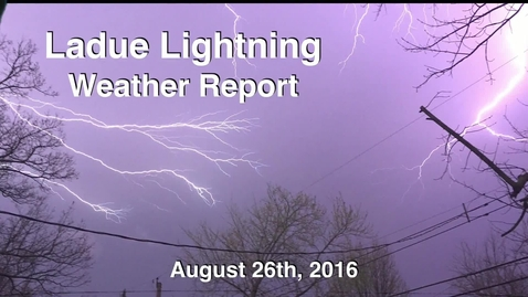 Thumbnail for entry Ladue Lightning Weather Report for August 26th 2016