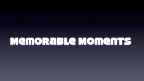 Thumbnail for entry Memorable Moments