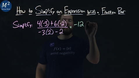 Thumbnail for entry How to Simplify an Expression with a Fraction Bar | (4(-3)+6(-2))/(-3(2)-2) | Part 4 of 4