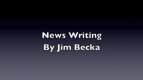 Thumbnail for entry Journalism News Writing by Jim Becka