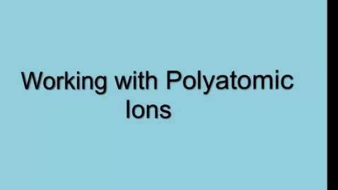 Thumbnail for entry Polytatomic Ions: Naming and Formula Writing