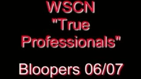 Thumbnail for entry WSCN Bloopers 2006-2007