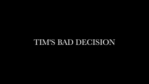 Thumbnail for entry a6.Tims bad decision.m4v