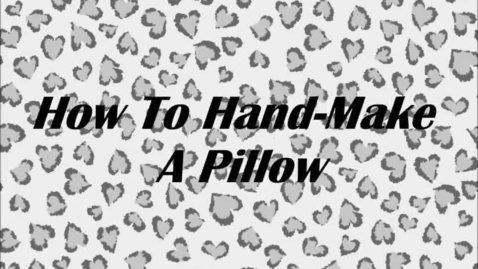 Thumbnail for entry How To Hand-Make a Pillow