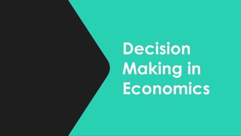 Thumbnail for entry Decision Making in Economics