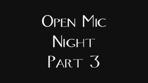 Thumbnail for entry Open Mic Night -Part 3