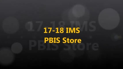 Thumbnail for entry 17-18 IMS PBIS Store