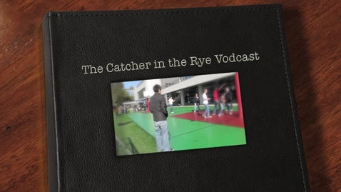 Thumbnail for entry The Catcher in the Rye Vodcast