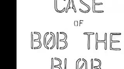 Thumbnail for entry The Case of Bob the Blob