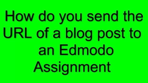 Thumbnail for entry How to send the URL of a blog into an Edmodo assignment