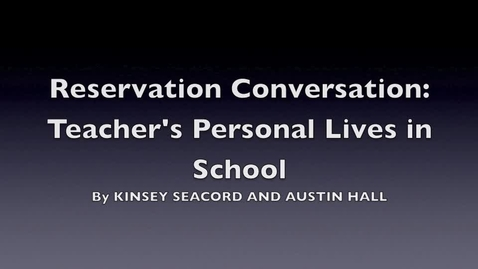 Thumbnail for entry Reservation Conversation: should teachers be able to talk about their personal lives?