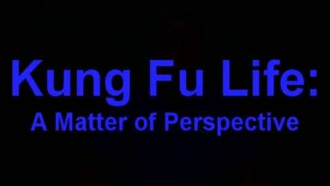 Thumbnail for entry A Matter of Perspective with Master Sifu Jeremy Roadruck