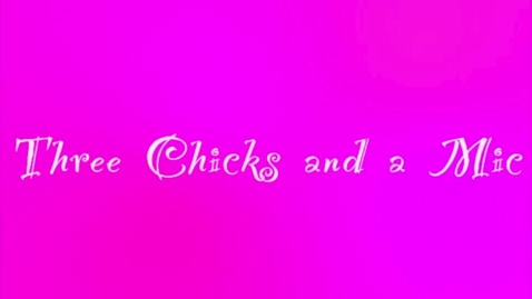 Thumbnail for entry 3 chicks & a Mic