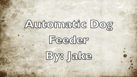 Thumbnail for entry Automatic Dog Feeder By: Jake W.