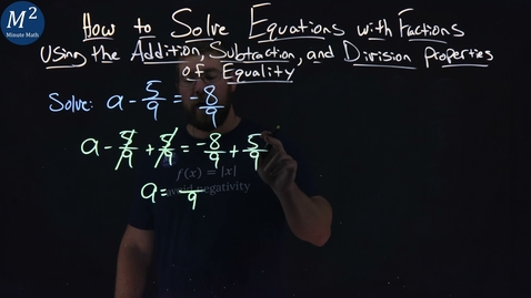 Thumbnail for entry How to Solve Equations with Fractions Using the Addition Property of Equality | a-5/9= -8/9
