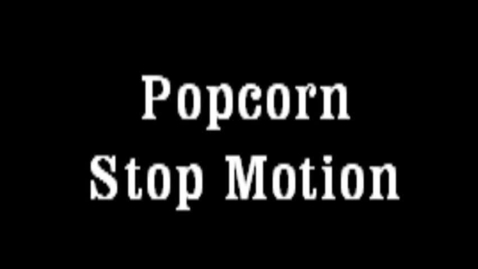 Thumbnail for entry Popcorn Stop Motion