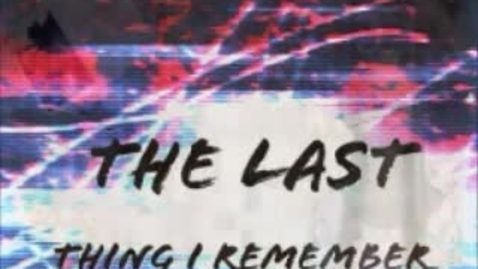 Thumbnail for entry The Last Thing I Remember