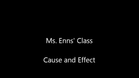 Thumbnail for entry Ms. Enns' Cause and Effect