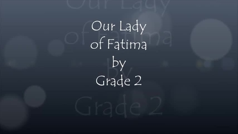 Thumbnail for entry Our Lady of Fatima by Grade 2