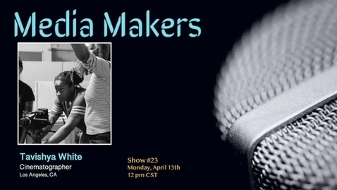 Thumbnail for entry Media Makers show #23 - Tavishya White