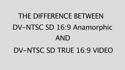 Thumbnail for entry Difference Between DV-NTSC 16:9 Anamorphic video and DV-NTSC 16:9 Full Video