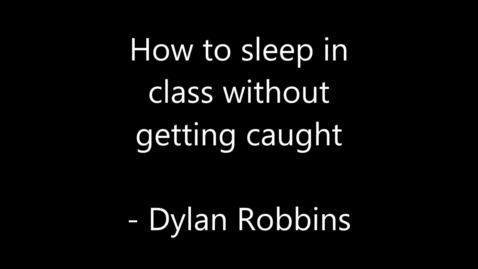Thumbnail for entry Dylan Robbins demonstrates how to sleep in class without getting caught.