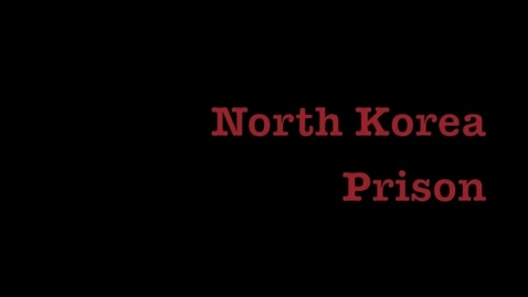 Thumbnail for entry North Korea Prison