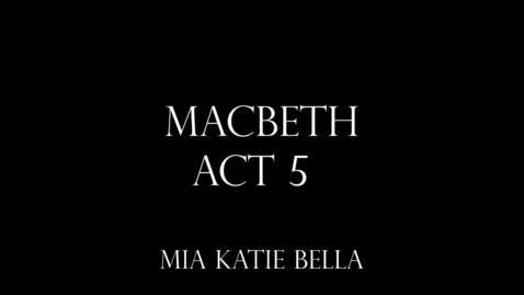 Thumbnail for entry Macbeth - AP Language Mr. Whit 2018-2019 (Act V) - Mia, KT, Bella