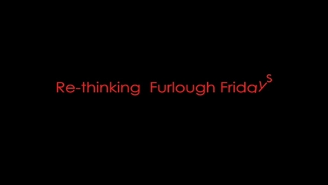 Thumbnail for entry Re-thinking Furlough Fridays