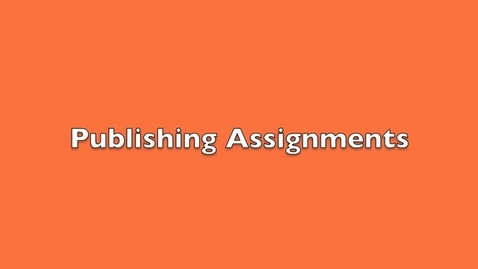 Thumbnail for entry Publishing Assignments