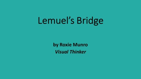 Thumbnail for entry Lemuel's Bridge, written and illustrated by Roxie Munro, Visual Thinker