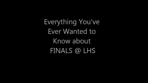 Thumbnail for entry LHS Finals Exam Tips