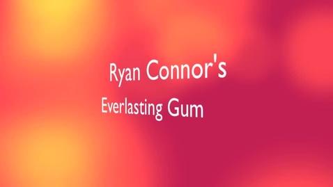 Thumbnail for entry Ryan's Everlasting Gum