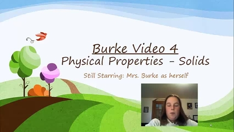 Thumbnail for entry Burke Video 4 Phy Prop of Solids