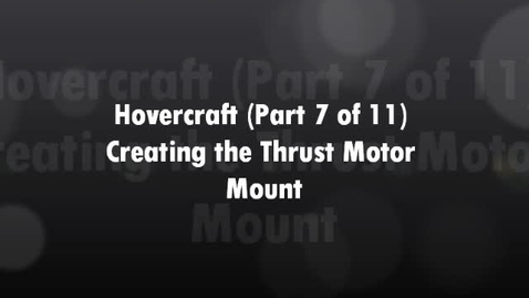 Thumbnail for entry Hovercraft (7 of 11) Creating Thrust Motor Mount