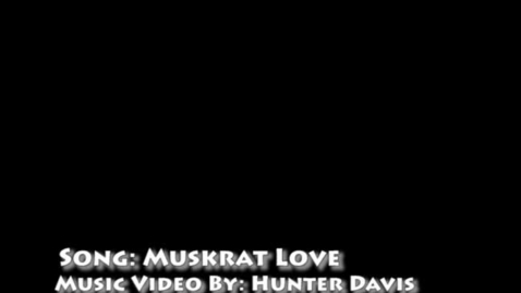 Thumbnail for entry muskrat love music video